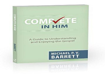 Complete in Him: A Guide to Understanding and Enjoying the Gospel (Michael P. V. Barrett)