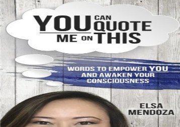 You Can Quote Me On This: Words To Empower You And Awaken Your Consciousness (Elsa Mendoza)