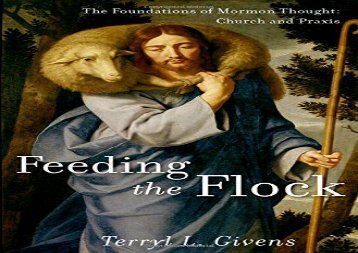 Feeding the Flock: The Foundations of Mormon Thought: Church and Praxis (Terryl L. Givens)