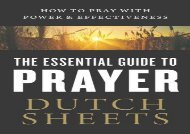 The Essential Guide to Prayer: How to Pray with Power and Effectiveness (Dutch Sheets)