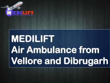 Medilift Air Ambulance from Vellore and Dibr