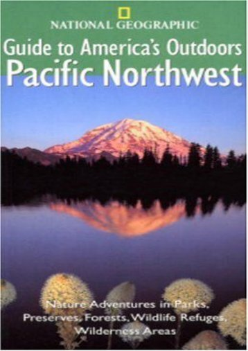National Geographic Guide to America s Outdoors: Pacific Northwest: Nature Adventures in Parks, Preserves, Forests, Wildlife Refuges, Wilderness Areas ... Outdoor) (NG Guide to America s Outdoor)