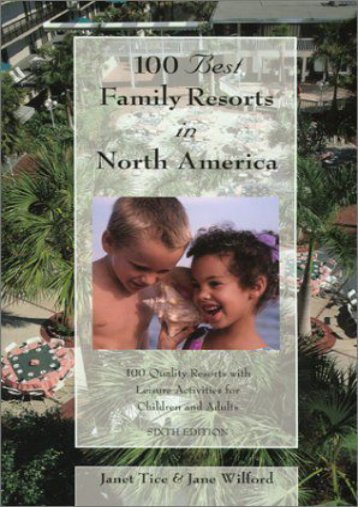 100 Best Family Resorts in North America, 6th: 100 Quality Resorts With Leisure Activites for Children and Adults (100 Best Series)