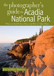 The Photographer s Guide to Acadia National Park: Where to Find Perfect Shots and How to Take Them (The Photographer s Guide)