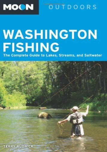 Moon Washington Fishing: The Complete Guide to Lakes, Streams, and Saltwater (Moon Outdoors)