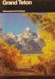 Grand Teton: A Guide to Grand Teton National Park (National Park Service Handbook)