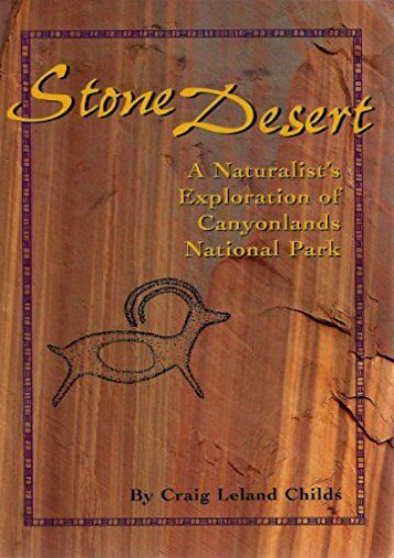 Stone Desert: A Naturalist s Exploration of Canyonlands National Park