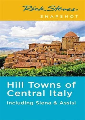 Rick Steves Snapshot Hill Towns of Central Italy: Including Siena   Assisi
