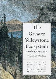 The Greater Yellowstone Ecosystem: Redefining America`s Wilderness Heritage