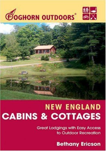 Foghorn Outdoors New England Cabins and Cottages: Great Lodgings with Easy Access to Outdoor Recreation