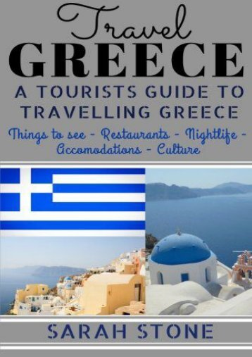 Travel Greece: A Tourist s Guide on Travelling to Greece; Find the Best Places to See, Things to Do, Nightlife, Restaurants and Accomodations! (Includes Travel Guides; Athens, Rhodes, Kos, Heraklion)