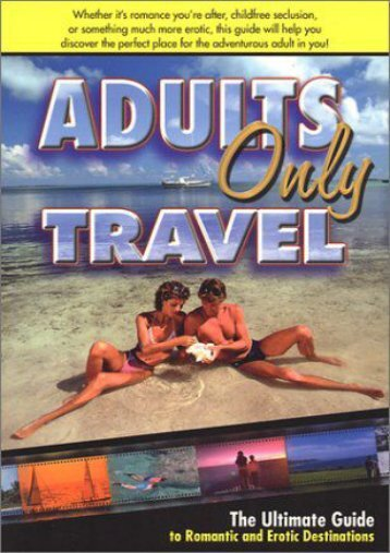 Adults Only Travel: The Ultimate Guide to Romantic and Erotic Destinations, Second Edition