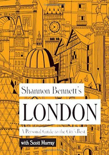 Shannon Bennett s London: A Personal Guide to the City s Best