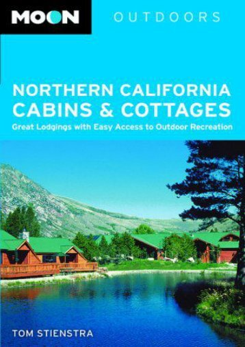 Moon Northern California Cabins and Cottages: Great Lodgings with Easy Access to Outdoor Recreation (Moon Outdoors)
