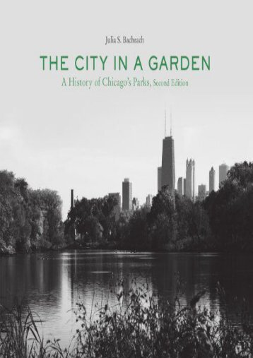 The City in a Garden: A History of Chicago s Parks, Second Edition (Center for American Places - Center Books on Chicago and Environs)