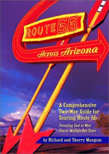 Route 66 Across Arizona : A Comprehensive Two-Way Guide for Touring Route 66 (Arizona and the Southwest)