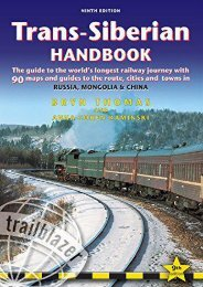 Trans-Siberian Handbook: The guide to the world s longest railway journey with 90 maps and guides to the rout, cities and towns in Russia, Mongolia   China