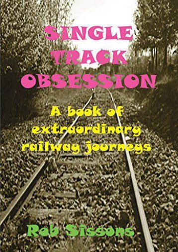 Single Track Obsession: A book of extraordinary railway journeys