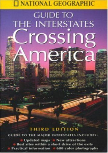 Crossing America: National Geographic s Guide to the Interstates