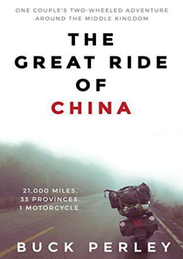 The Great Ride of China: One Couple s Two-Wheeled Adventure Around the Middle Kingdom