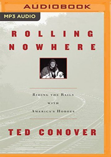 Rolling Nowhere: Riding the Rails with America s Hoboes