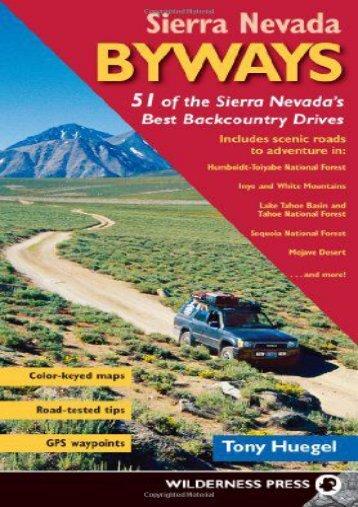 Sierra Nevada Byways: 51 of the Sierra Nevada s Best Backcountry Drives (Backcountry Byways)
