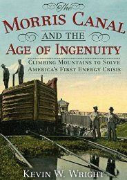 The Morris Canal and the Age of Ingenuity: Climbing Mountains to Solve America s First Energy Crisis (America Through Time)