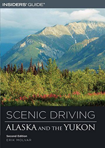 Scenic Driving Alaska and the Yukon, 2nd (Scenic Routes   Byways)