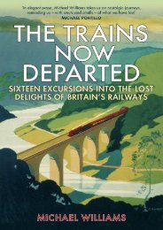 The Trains Now Departed: Sixteen Excursions into the Lost Delights of Britain s Railways