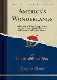 America s Wonderlands: A Pictorial and Descriptive History of Our Country s Scenic Marvels as Delineated by Pen and Camera (Classic Reprint)