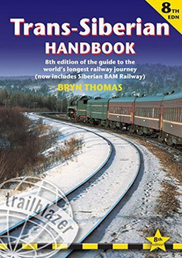 Trans-Siberian Handbook, 8th: Eighth edition of the guide to the world s longest railway journey (Includes Siberian BAM railway and guides to 25 cities) (Trailblazer Guides)