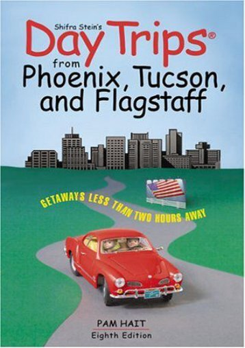 Day Trips from Phoenix, Tucson, and Flagstaff, 8th (Day Trips Series)