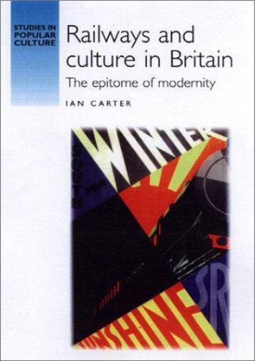 Railways and Culture in Britain: The Epitome of Modernity (Studies in Popular Culture)