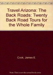 Travel Arizona: The Back Roads: Twenty Back Road Tours for the Whole Family