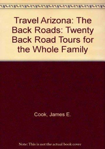 Travel Arizona: The Back Roads: Twenty Back Road Tours for the Whole Family