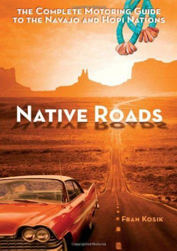 Native Roads: The Complete Motoring Guide to the Navajo and Hopi Nations, 3rd edition