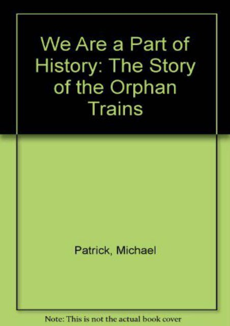 We Are a Part of History: The Story of the Orphan Trains