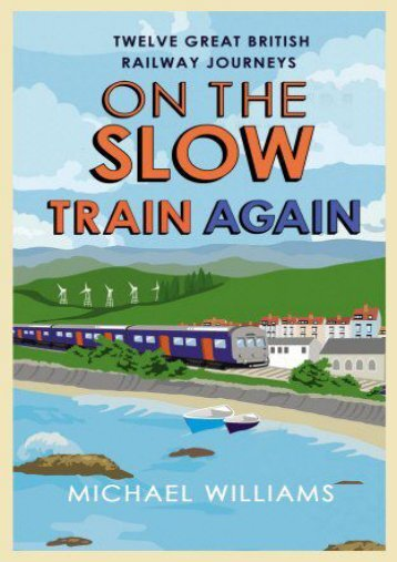 On the Slow Train Again: Twelve Great British Railway Journeys