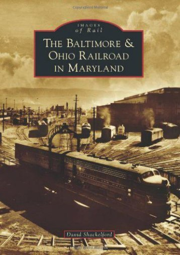 The Baltimore   Ohio Railroad in Maryland (Images of Rail)