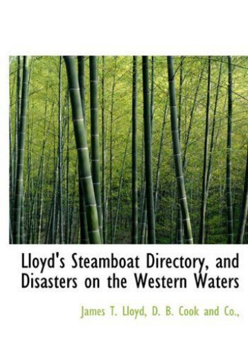 Lloyd s Steamboat Directory, and Disasters on the Western Waters