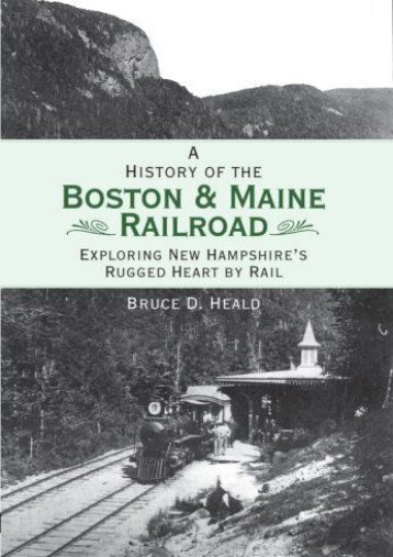 A History of the Boston   Maine Railroad: Exploring New Hampshire s Rugged Heart by Rail (Brief History)