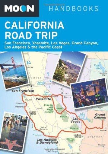 Moon California Road Trip: San Francisco, Yosemite, Las Vegas, Grand Canyon, Los Angeles   the Pacific Coast (Moon Handbooks)