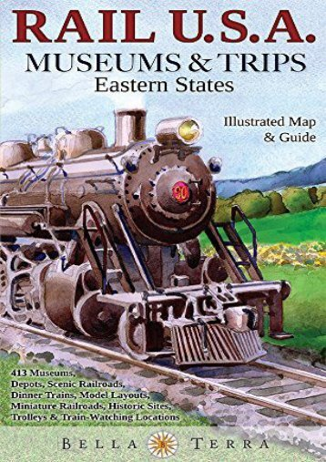 Rail USA Eastern States Map   Guide to 413 Train Rides, Historic Depots, Railroad   Trolley Museums, Model Layouts, Train Watching Hotspots, Dinner Trains   More - Rail U.S.A. Museums   Trips!