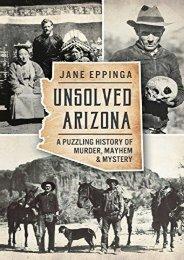 Unsolved Arizona: A Puzzling History of Murder, Mayhem   Mystery