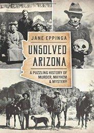 Unsolved Arizona: A Puzzling History of Murder, Mayhem   Mystery (True Crime)
