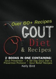 Gout Diet   Recipes - 2 Books In 1 Containing: Gout Prevention – A 30 Day Gout Diet   Prevention Protocol – Gout Relief Recipes – Over 60 Recipes!