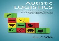 Autistic Logistics: A Parent s Guide to Tackling Bedtime, Toilet Training, Tantrums, Hitting, and Other Everyday Challenges