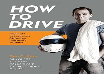 How to Drive: Real World Instruction and Advice from Hollywood s Top Driver