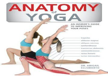 Anatomy of Yoga: An Instructor s Inside Guide to Improving Your Poses