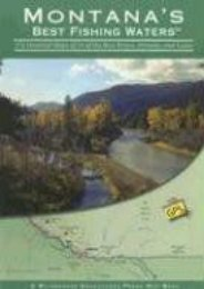 Montana s Best Fishing Waters: 170 Detailed Maps of 34 of the Best Rivers, Streams, and Lakes (Wilderness Adventures Press Map Book) (Wilderness Adventures Press Map Book)